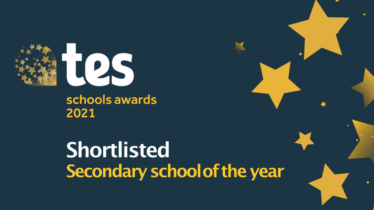 Shortlisted for the TES secondary school of the year award 2021